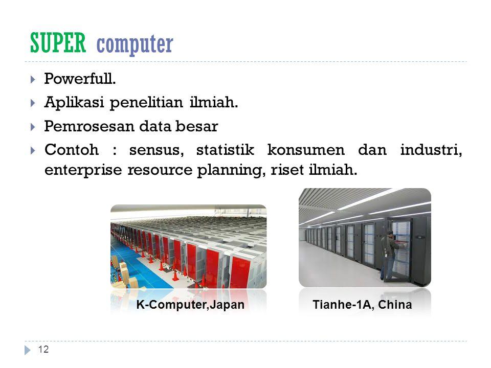 SUPER computer  Powerfull.  Aplikasi penelitian ilmiah.  Pemrosesan data besar  Contoh : sensus, statistik konsumen dan industri, enterprise resou