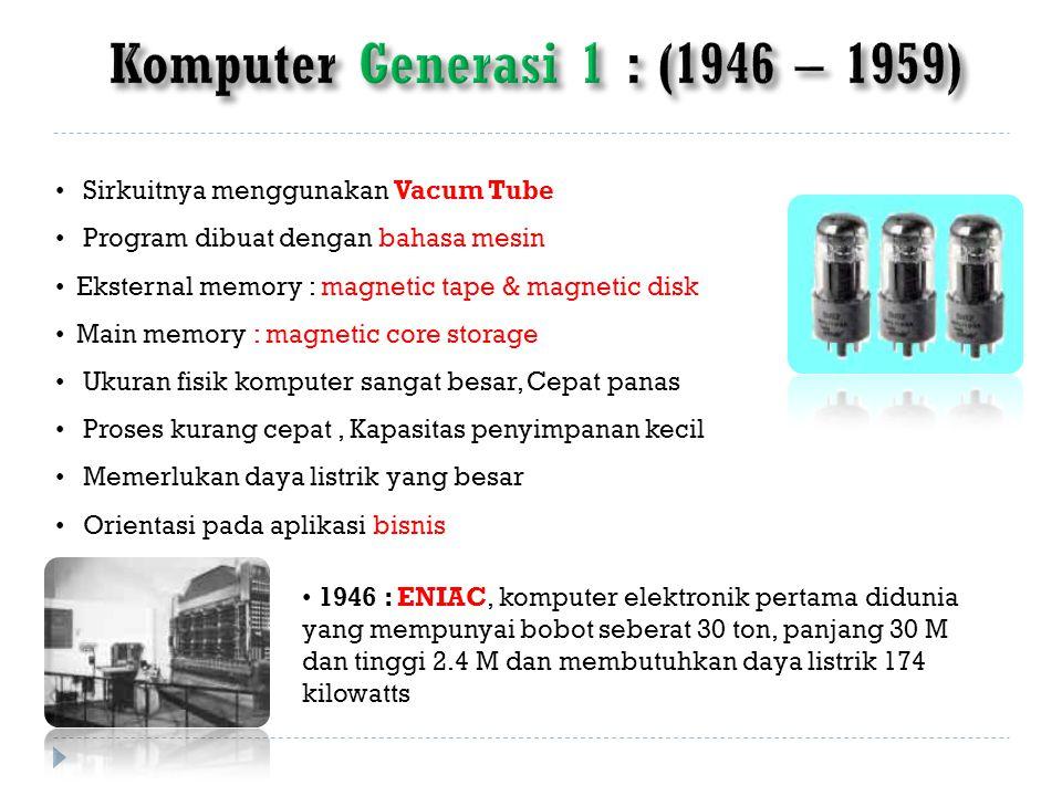Sirkuitnya menggunakan Vacum Tube Program dibuat dengan bahasa mesin Eksternal memory : magnetic tape & magnetic disk Main memory : magnetic core stor