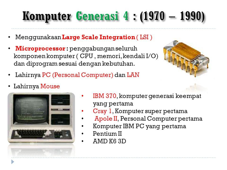 Menggunakaan Large Scale Integration ( LSI ) Microprocessor : penggabungan seluruh komponen komputer ( CPU, memori, kendali I/O) dan diprogram sesuai