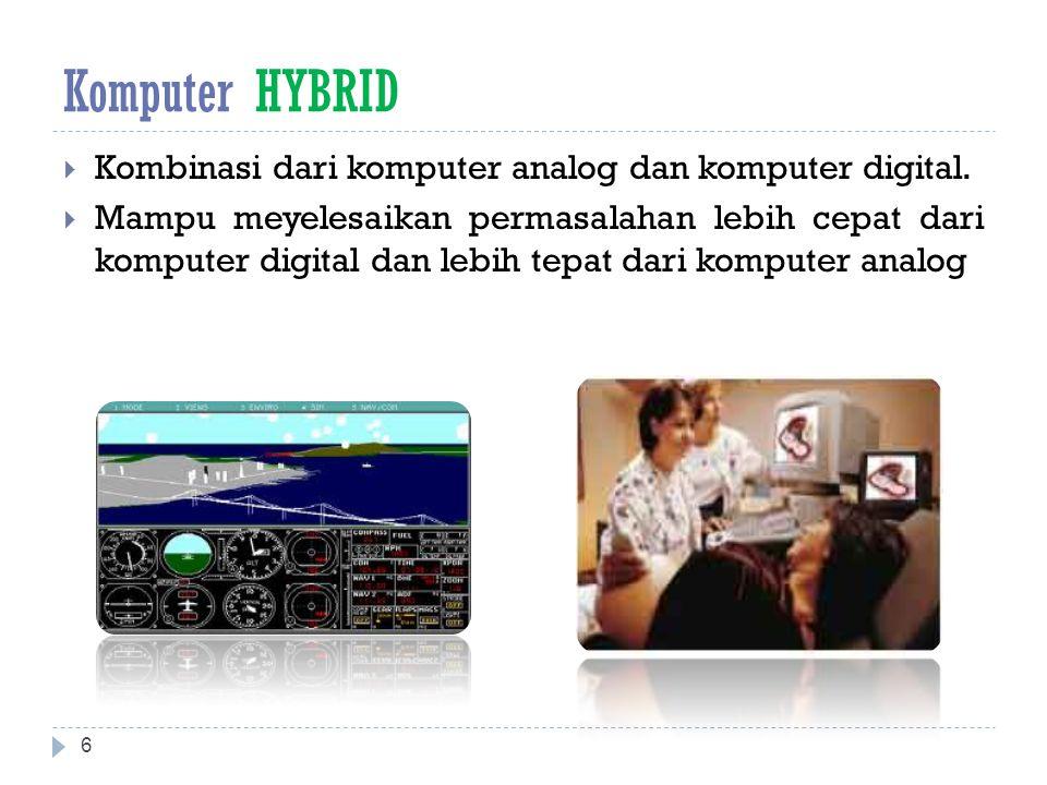 Komputer HYBRID  Kombinasi dari komputer analog dan komputer digital.  Mampu meyelesaikan permasalahan lebih cepat dari komputer digital dan lebih t