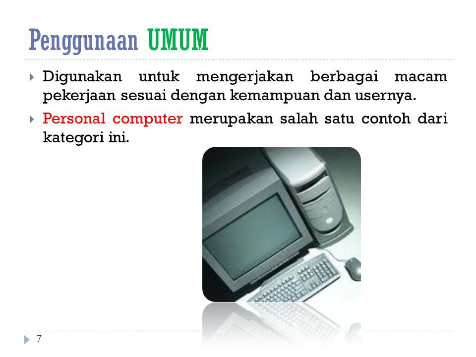 Penggunaan UMUM  Digunakan untuk mengerjakan berbagai macam pekerjaan sesuai dengan kemampuan dan usernya.  Personal computer merupakan salah satu c