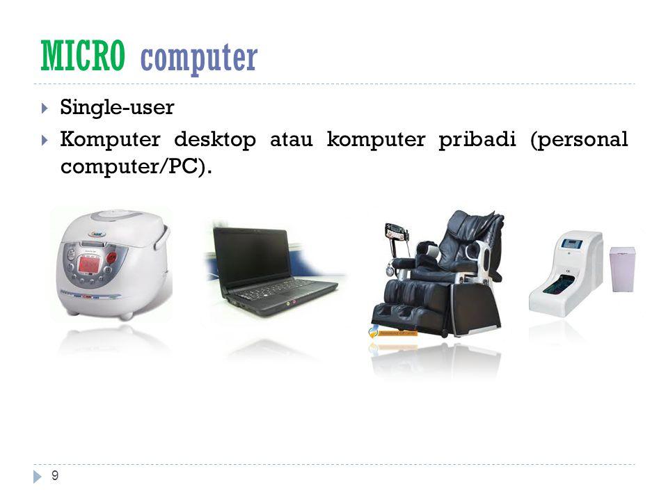 MICRO computer  Single-user  Komputer desktop atau komputer pribadi (personal computer/PC). 9