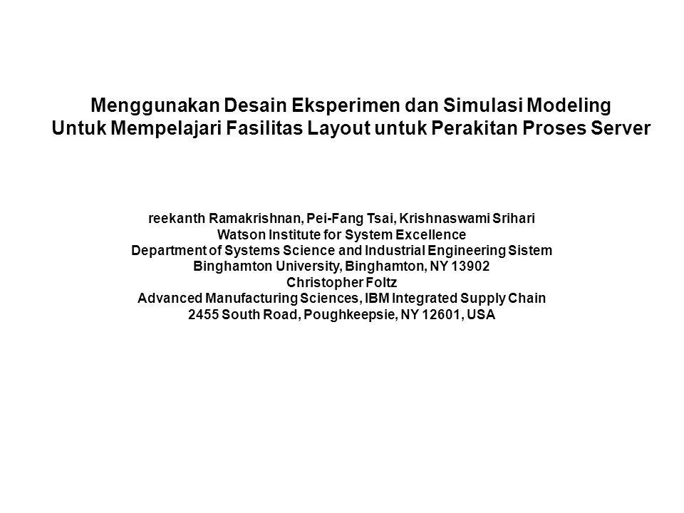 Menggunakan Desain Eksperimen dan Simulasi Modeling Untuk Mempelajari Fasilitas Layout untuk Perakitan Proses Server reekanth Ramakrishnan, Pei-Fang T