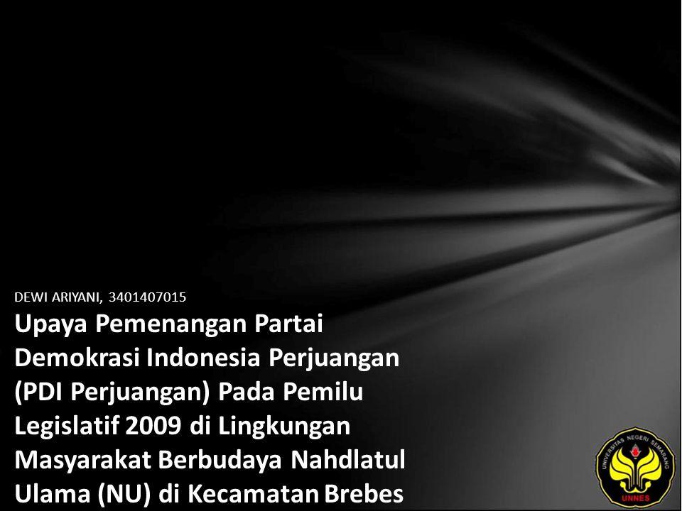 DEWI ARIYANI, 3401407015 Upaya Pemenangan Partai Demokrasi Indonesia Perjuangan (PDI Perjuangan) Pada Pemilu Legislatif 2009 di Lingkungan Masyarakat Berbudaya Nahdlatul Ulama (NU) di Kecamatan Brebes Kabupaten Brebes