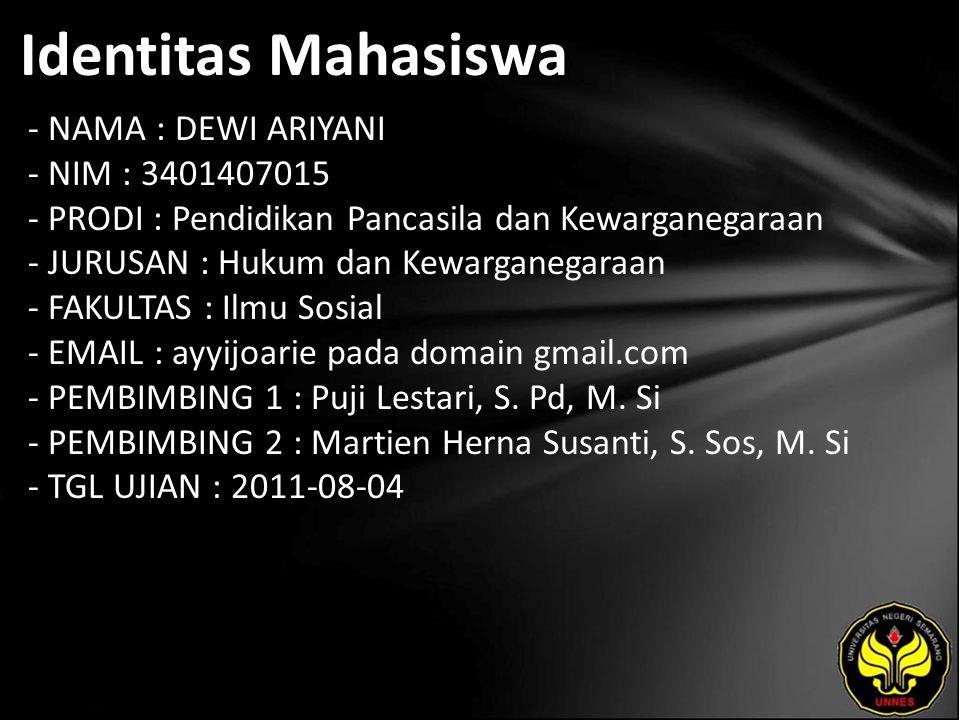 Identitas Mahasiswa - NAMA : DEWI ARIYANI - NIM : 3401407015 - PRODI : Pendidikan Pancasila dan Kewarganegaraan - JURUSAN : Hukum dan Kewarganegaraan - FAKULTAS : Ilmu Sosial - EMAIL : ayyijoarie pada domain gmail.com - PEMBIMBING 1 : Puji Lestari, S.