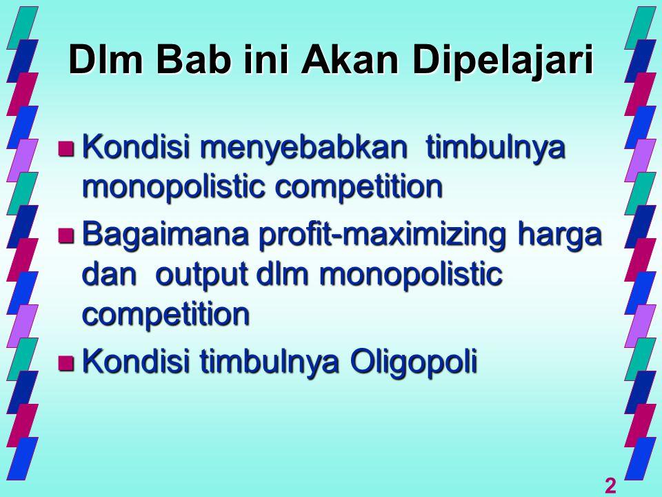 2 Dlm Bab ini Akan Dipelajari n Kondisi menyebabkan timbulnya monopolistic competition n Bagaimana profit-maximizing harga dan output dlm monopolistic