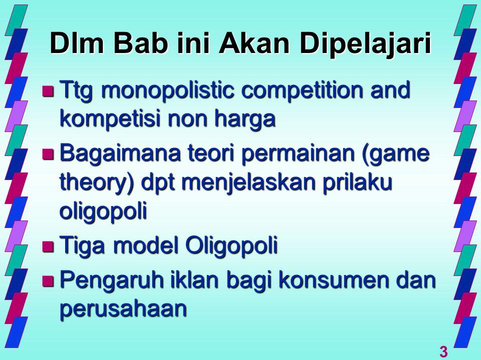3 Dlm Bab ini Akan Dipelajari n Ttg monopolistic competition and kompetisi non harga n Bagaimana teori permainan (game theory) dpt menjelaskan prilaku