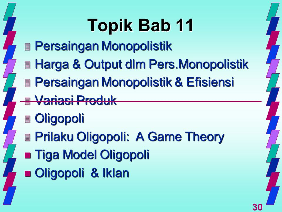 30 Topik Bab 11 3 Persaingan Monopolistik 3 Harga & Output dlm Pers.Monopolistik 3 Persaingan Monopolistik & Efisiensi 3 Variasi Produk 3 Oligopoli 3