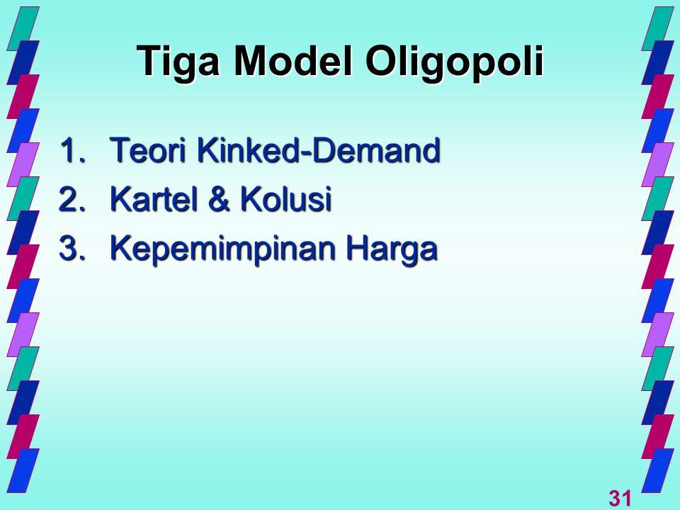 31 Tiga Model Oligopoli 1.Teori Kinked-Demand 2.Kartel & Kolusi 3.Kepemimpinan Harga