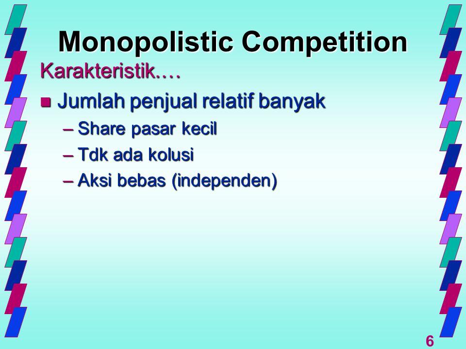 7 Monopolistic Competition Karakteristik n Jumlah penjual relatif banyak n Produk Terdifferensiasi –Product Attributes –Layanan (Service) –Lokasi –Nama Merek & Packaging –Kontrol thd Harga n Easy Entry & Exit n Iklan