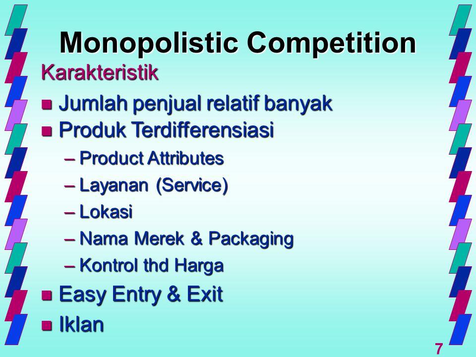 7 Monopolistic Competition Karakteristik n Jumlah penjual relatif banyak n Produk Terdifferensiasi –Product Attributes –Layanan (Service) –Lokasi –Nam