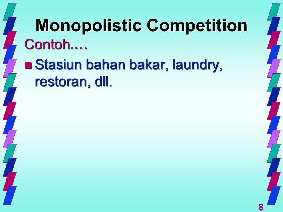 8 Monopolistic Competition Contoh.… n Stasiun bahan bakar, laundry, restoran, dll.