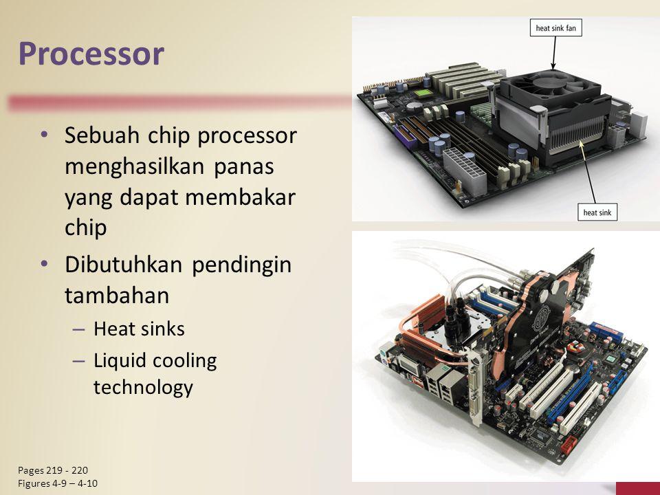 Processor Sebuah chip processor menghasilkan panas yang dapat membakar chip Dibutuhkan pendingin tambahan – Heat sinks – Liquid cooling technology 13 Pages 219 - 220 Figures 4-9 – 4-10