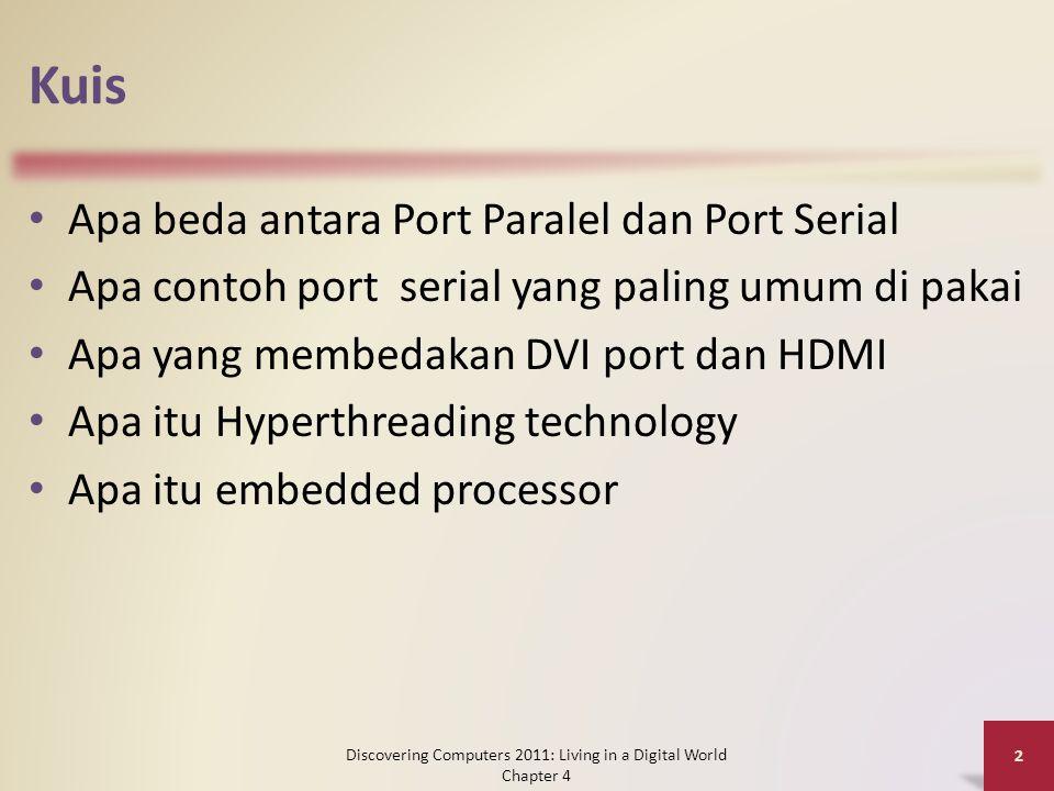Kuis Apa beda antara Port Paralel dan Port Serial Apa contoh port serial yang paling umum di pakai Apa yang membedakan DVI port dan HDMI Apa itu Hyperthreading technology Apa itu embedded processor Discovering Computers 2011: Living in a Digital World Chapter 4 2