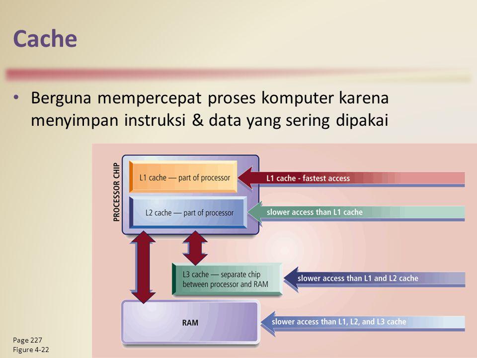 Cache Berguna mempercepat proses komputer karena menyimpan instruksi & data yang sering dipakai Discovering Computers 2011: Living in a Digital World Chapter 4 24 Page 227 Figure 4-22