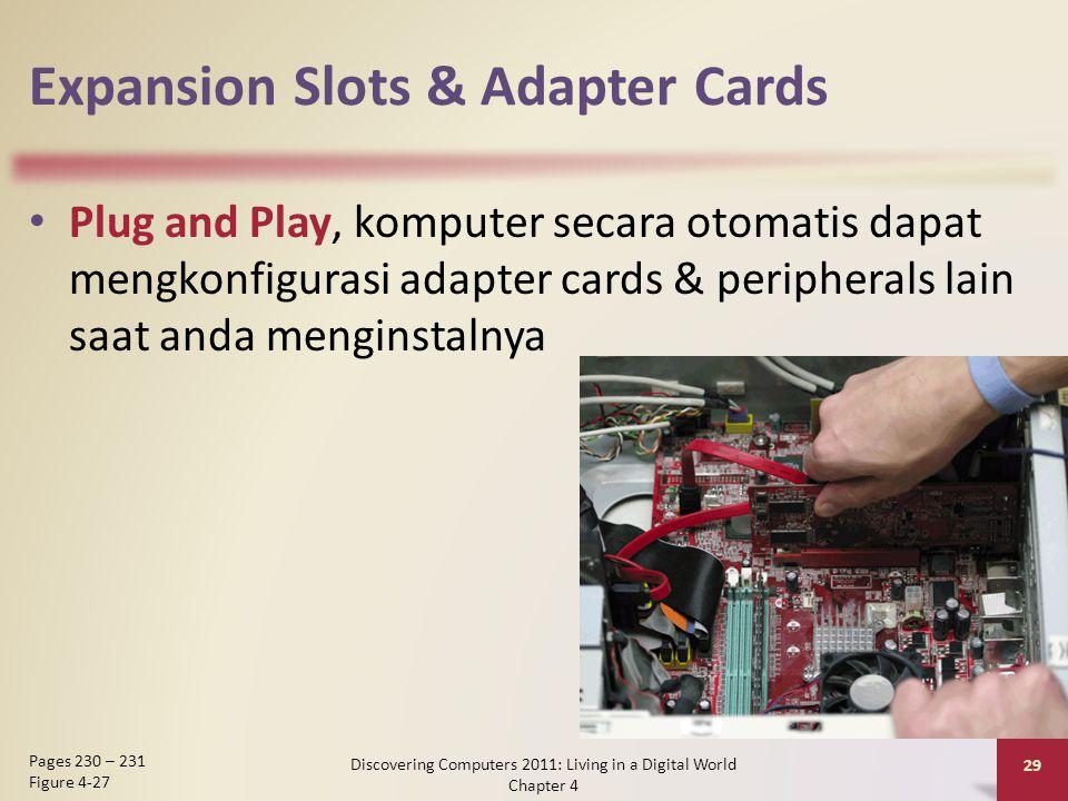 Expansion Slots & Adapter Cards Plug and Play, komputer secara otomatis dapat mengkonfigurasi adapter cards & peripherals lain saat anda menginstalnya
