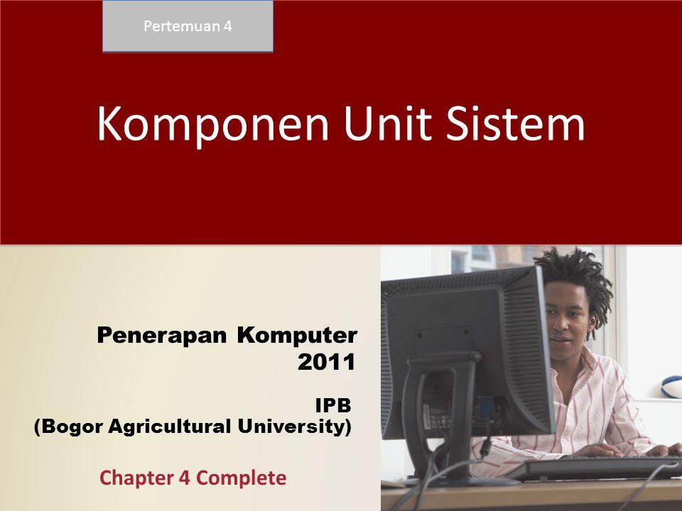 IPB (Bogor Agricultural University) Penerapan Komputer 2011 Komponen Unit Sistem Pertemuan 4 Chapter 4 Complete