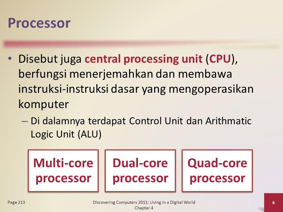 Processor Discovering Computers 2011: Living in a Digital World Chapter 4 7 Page 213 Figure 4-4  Arithmetic logic unit (ALU) melakukan operasi aritmatika perbandingan dan logika  Control unit mengarahkan dan mengkoordinasikan operasi-operasi dalam komputer