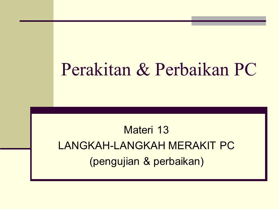 Perakitan & Perbaikan PC Materi 13 LANGKAH-LANGKAH MERAKIT PC (pengujian & perbaikan)