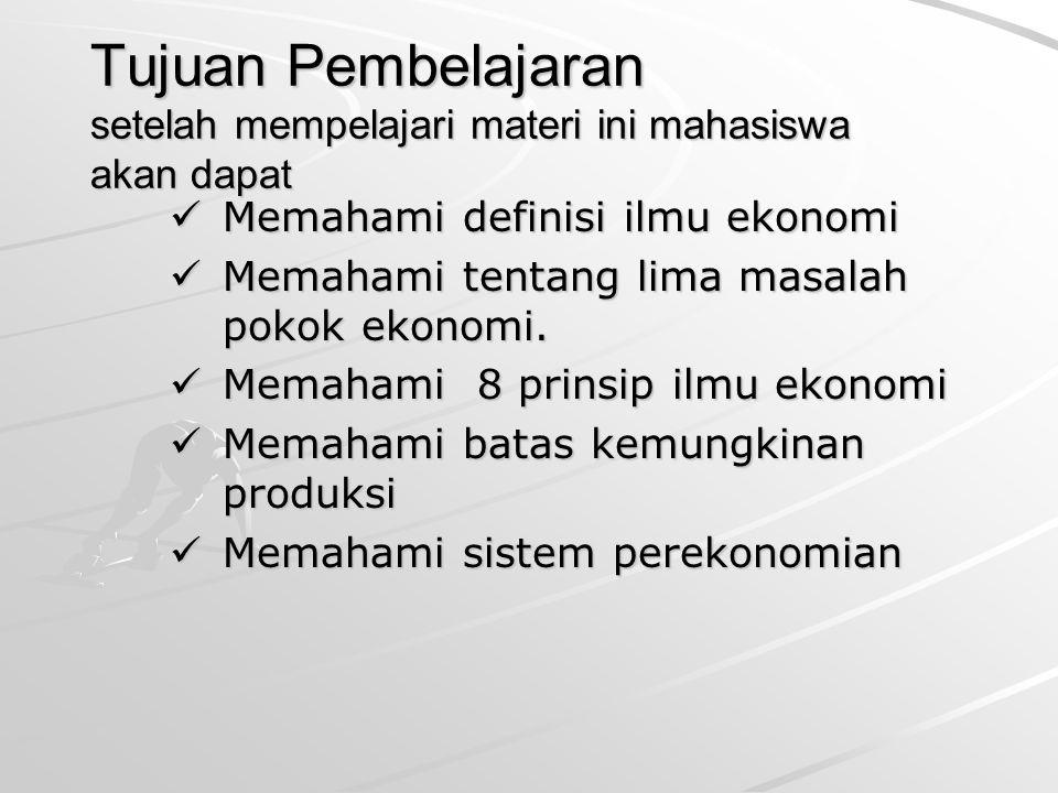 Tujuan Pembelajaran setelah mempelajari materi ini mahasiswa akan dapat Memahami definisi ilmu ekonomi Memahami definisi ilmu ekonomi Memahami tentang