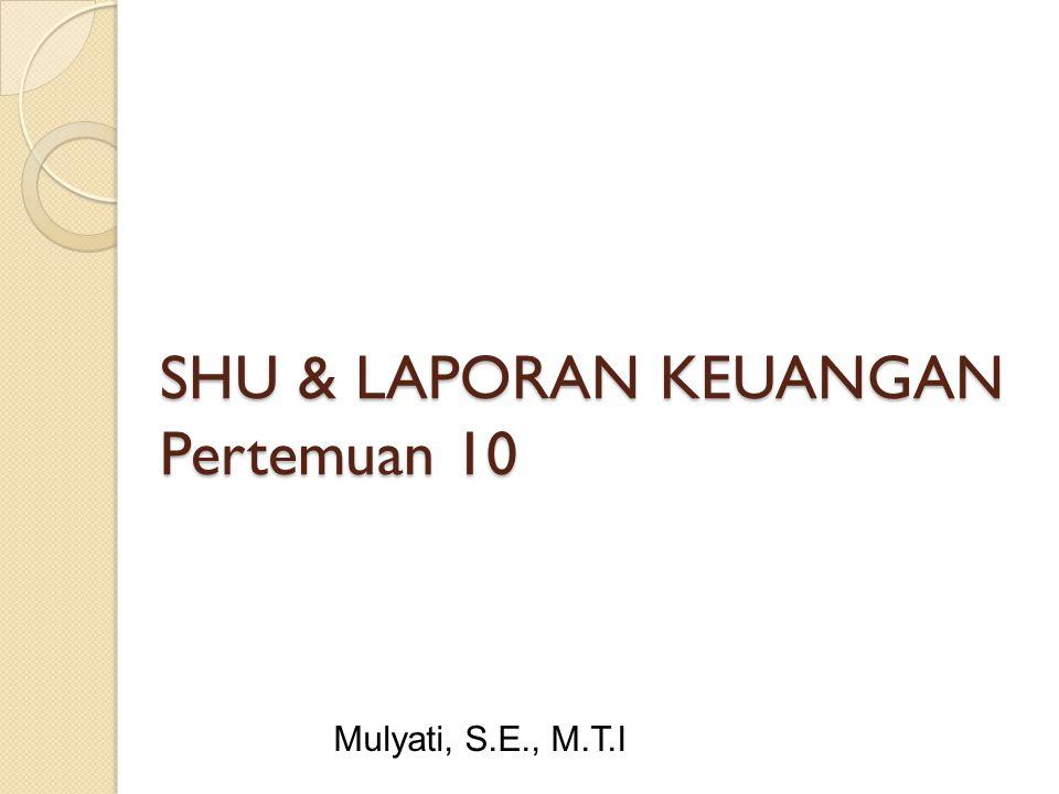 SHU per anggota SHU A = JUA + JMA Di mana : SHU A = Sisa Hasil Usaha Anggota JUA = Jasa Usaha Anggota JMA = Jasa Modal Anggota