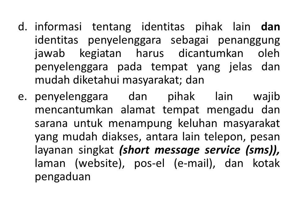 d.informasi tentang identitas pihak lain dan identitas penyelenggara sebagai penanggung jawab kegiatan harus dicantumkan oleh penyelenggara pada tempa
