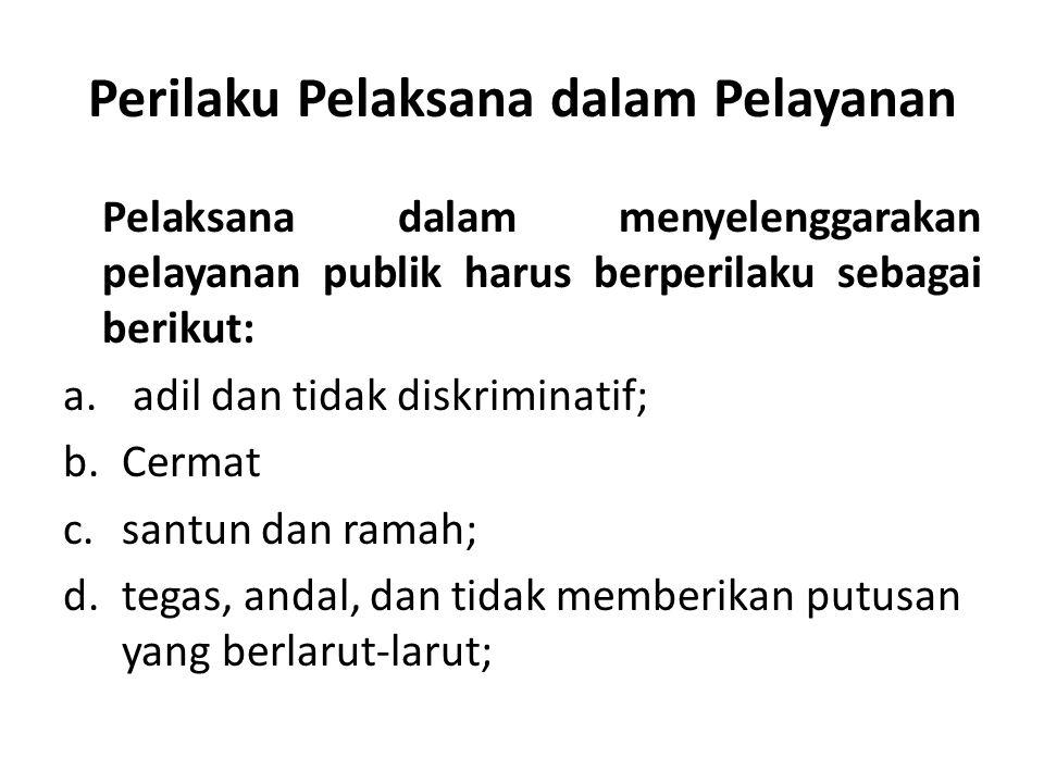 Perilaku Pelaksana dalam Pelayanan Pelaksana dalam menyelenggarakan pelayanan publik harus berperilaku sebagai berikut: a.