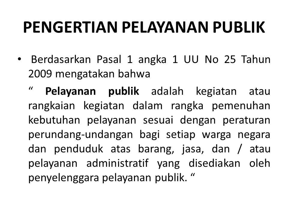 """PENGERTIAN PELAYANAN PUBLIK Berdasarkan Pasal 1 angka 1 UU No 25 Tahun 2009 mengatakan bahwa """" Pelayanan publik adalah kegiatan atau rangkaian kegiata"""