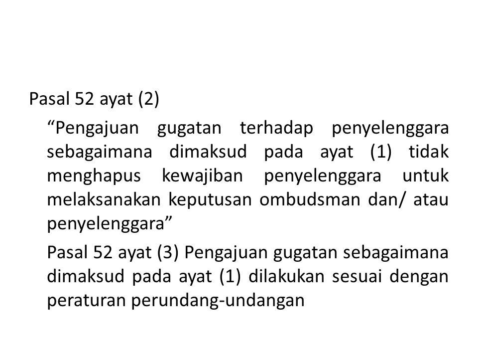 """Pasal 52 ayat (2) """"Pengajuan gugatan terhadap penyelenggara sebagaimana dimaksud pada ayat (1) tidak menghapus kewajiban penyelenggara untuk melaksana"""