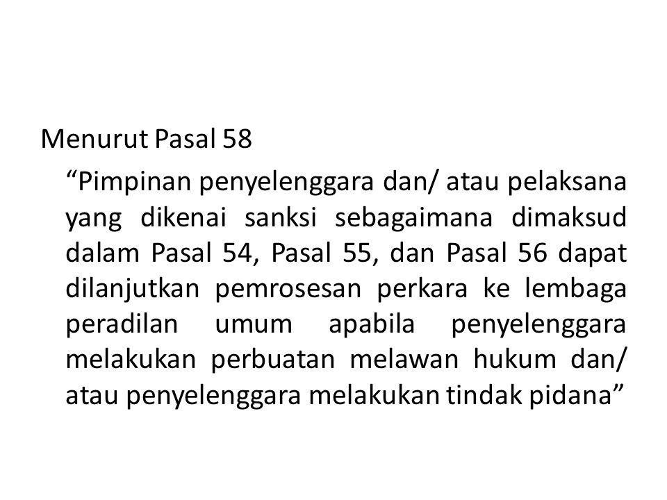 """Menurut Pasal 58 """"Pimpinan penyelenggara dan/ atau pelaksana yang dikenai sanksi sebagaimana dimaksud dalam Pasal 54, Pasal 55, dan Pasal 56 dapat dil"""