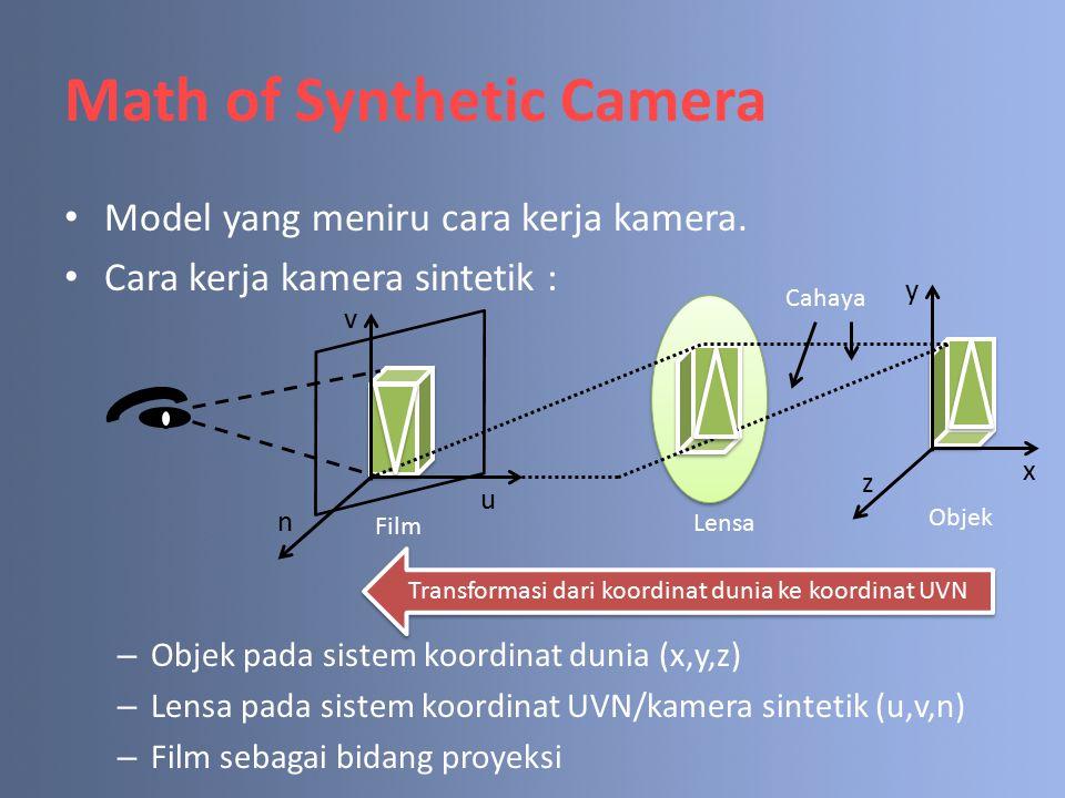Model yang meniru cara kerja kamera. Cara kerja kamera sintetik : – Objek pada sistem koordinat dunia (x,y,z) – Lensa pada sistem koordinat UVN/kamera