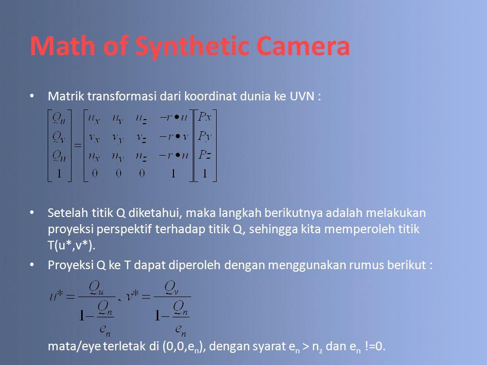 Math of Synthetic Camera Matrik transformasi dari koordinat dunia ke UVN : Setelah titik Q diketahui, maka langkah berikutnya adalah melakukan proyeksi perspektif terhadap titik Q, sehingga kita memperoleh titik T(u*,v*).