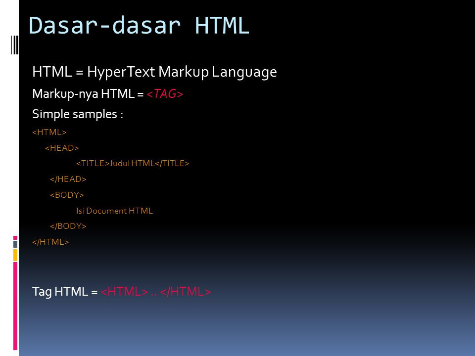Dasar-dasar HTML HTML = HyperText Markup Language Markup-nya HTML = Simple samples : Judul HTML Isi Document HTML Tag HTML =..