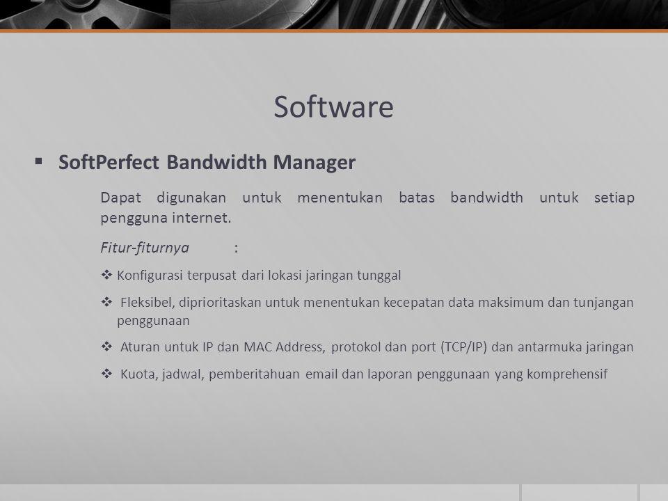 Software  SoftPerfect Bandwidth Manager Dapat digunakan untuk menentukan batas bandwidth untuk setiap pengguna internet. Fitur-fiturnya:  Konfiguras