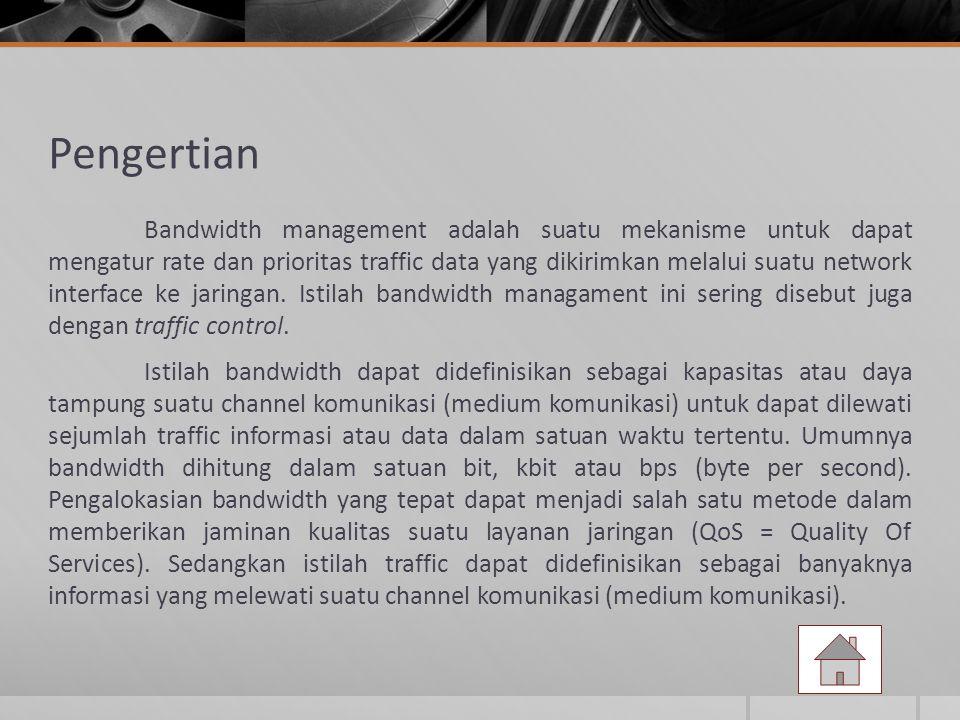 Pengertian Bandwidth management adalah suatu mekanisme untuk dapat mengatur rate dan prioritas traffic data yang dikirimkan melalui suatu network interface ke jaringan.