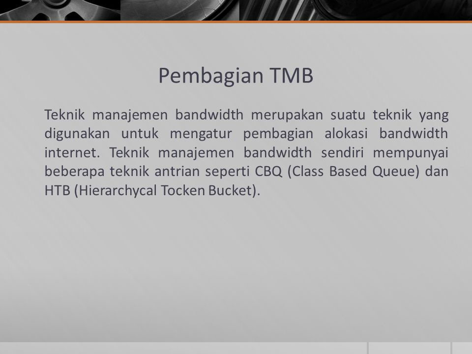 Pembagian TMB Teknik manajemen bandwidth merupakan suatu teknik yang digunakan untuk mengatur pembagian alokasi bandwidth internet. Teknik manajemen b