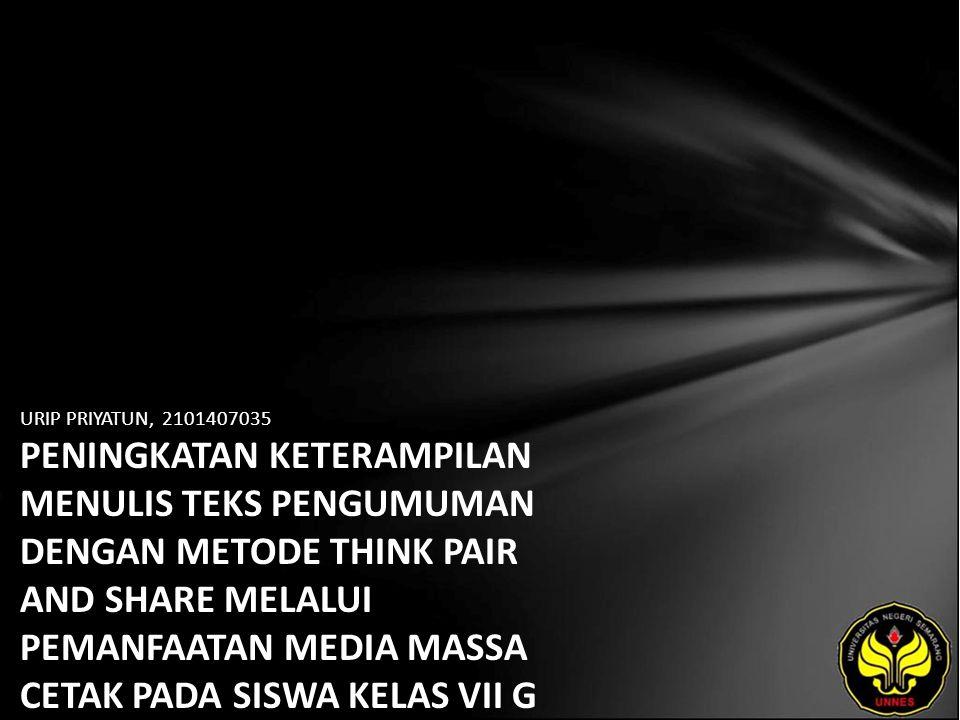 URIP PRIYATUN, 2101407035 PENINGKATAN KETERAMPILAN MENULIS TEKS PENGUMUMAN DENGAN METODE THINK PAIR AND SHARE MELALUI PEMANFAATAN MEDIA MASSA CETAK PADA SISWA KELAS VII G SMP NEGERI 1 BODEH KABUPATEN PEMALANG TAHUN 2010/2011