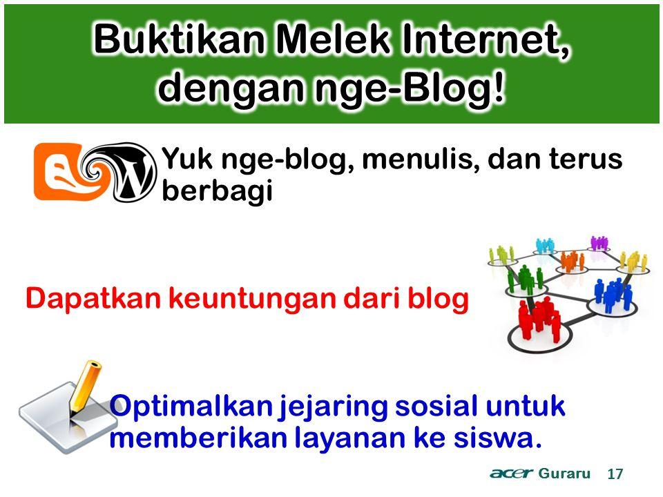 Guraru 17 Yuk nge-blog, menulis, dan terus berbagi Dapatkan keuntungan dari blog Optimalkan jejaring sosial untuk memberikan layanan ke siswa.