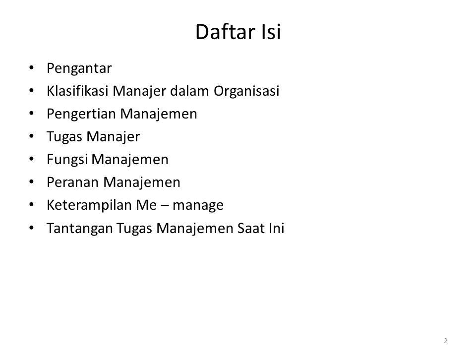 Daftar Isi Pengantar Klasifikasi Manajer dalam Organisasi Pengertian Manajemen Tugas Manajer Fungsi Manajemen Peranan Manajemen Keterampilan Me – mana