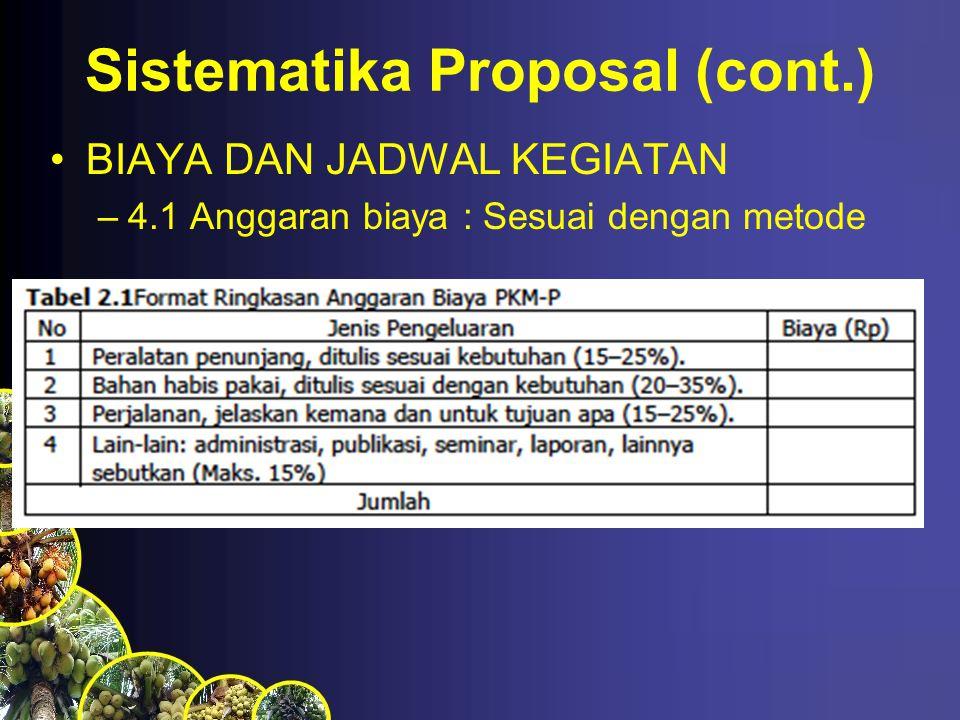 Sistematika Proposal (cont.) BIAYA DAN JADWAL KEGIATAN –4.1 Anggaran biaya : Sesuai dengan metode