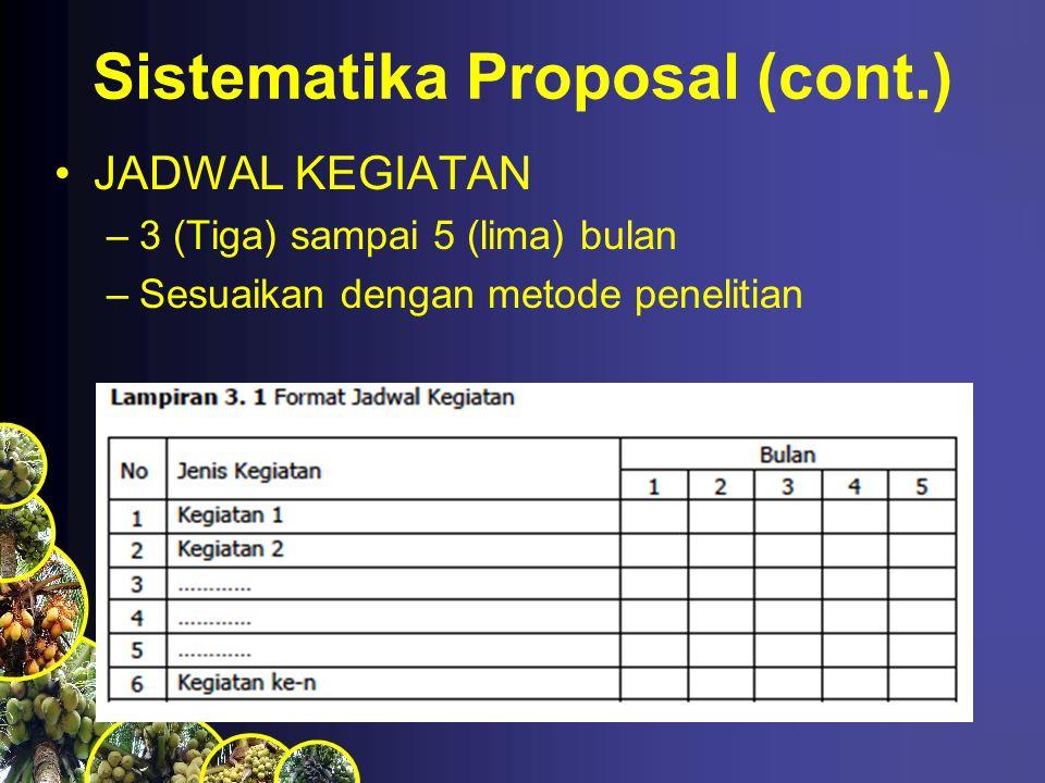 Sistematika Proposal (cont.) JADWAL KEGIATAN –3 (Tiga) sampai 5 (lima) bulan –Sesuaikan dengan metode penelitian