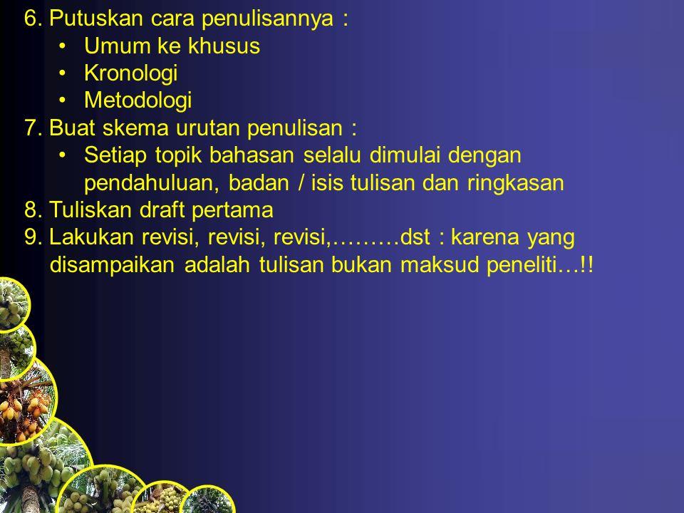 6.Putuskan cara penulisannya : Umum ke khusus Kronologi Metodologi 7.