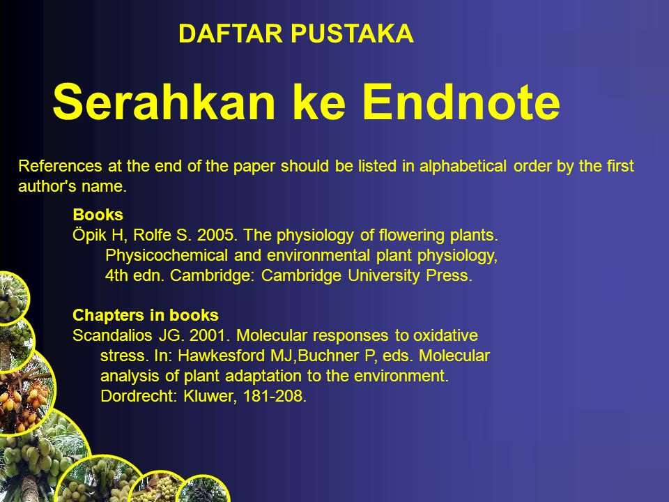 References at the end of the paper should be listed in alphabetical order by the first author's name. DAFTAR PUSTAKA Books Öpik H, Rolfe S. 2005. The