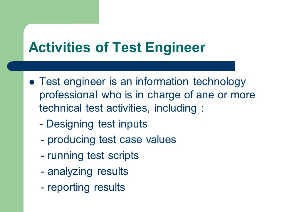 Test Manager Test manager is in charge of one or more test engineers Test managers : - set test policies and process - interact with other managers on the project - help the engineers do their work