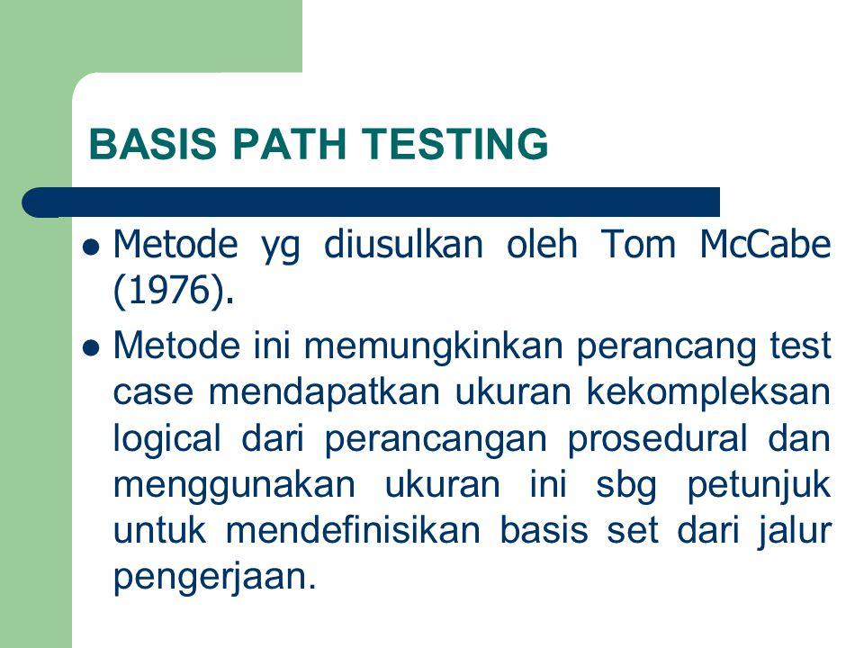 BASIS PATH TESTING Metode yg diusulkan oleh Tom McCabe (1976). Metode ini memungkinkan perancang test case mendapatkan ukuran kekompleksan logical dar
