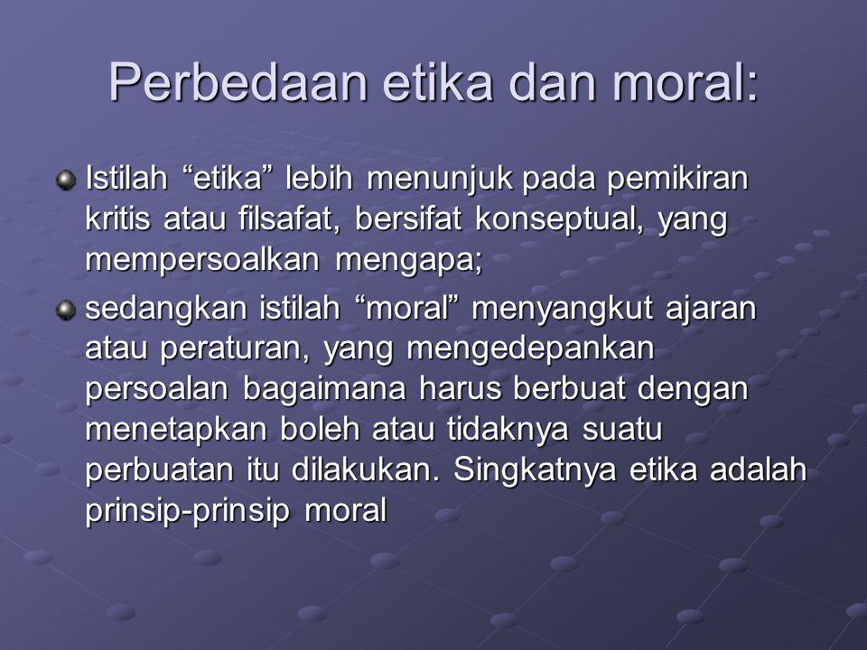 """Perbedaan etika dan moral: Istilah """"etika"""" lebih menunjuk pada pemikiran kritis atau filsafat, bersifat konseptual, yang mempersoalkan mengapa; sedang"""