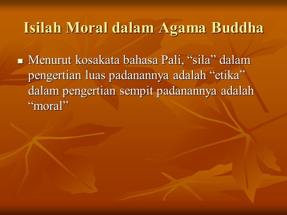 """Isilah Moral dalam Agama Buddha Menurut kosakata bahasa Pali, """"sila"""" dalam pengertian luas padanannya adalah """"etika"""" dalam pengertian sempit padananny"""