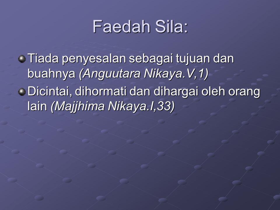 Faedah Sila: Tiada penyesalan sebagai tujuan dan buahnya (Anguutara Nikaya.V,1) Dicintai, dihormati dan dihargai oleh orang lain (Majjhima Nikaya.I,33