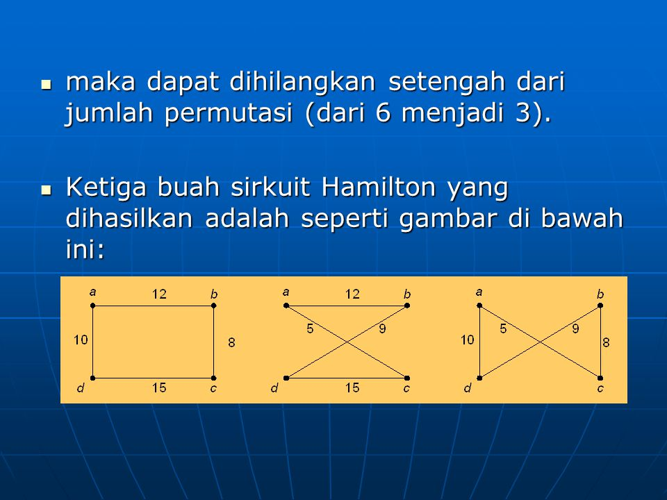 maka dapat dihilangkan setengah dari jumlah permutasi (dari 6 menjadi 3). maka dapat dihilangkan setengah dari jumlah permutasi (dari 6 menjadi 3). Ke