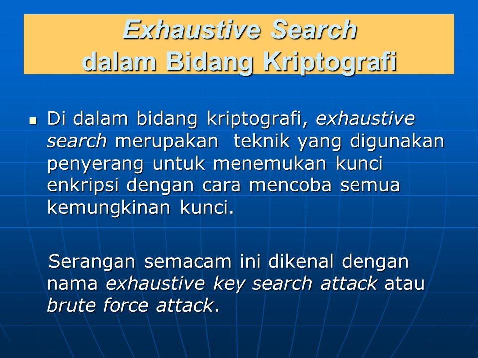 Exhaustive Search dalam Bidang Kriptografi Di dalam bidang kriptografi, exhaustive search merupakan teknik yang digunakan penyerang untuk menemukan ku
